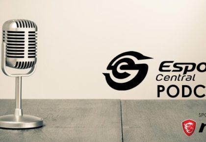 The Esports Central Podcast: Episode 030